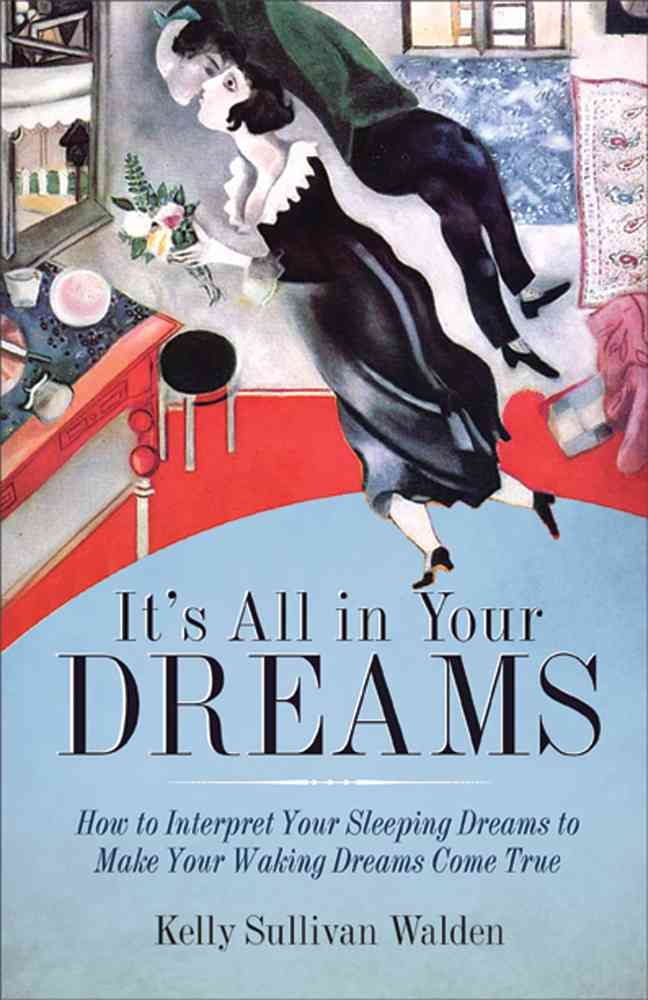 It's All in Your Dreams By Walden, Kelly Sullivan