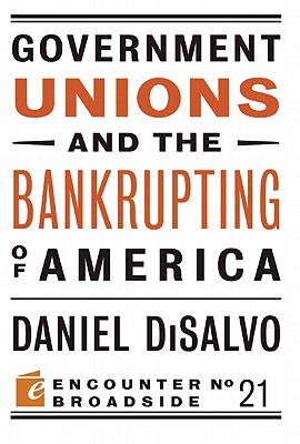 Government Unions and the Bankrupting of America By Disalvo, Daniel